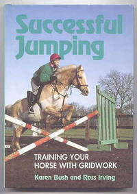 SUCCESSFUL JUMPING:  TRAINING YOUR HORSE WITH GRIDWORK.
