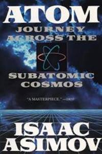 Atom: Journey Across the Subatomic Cosmos by Isaac Asimov - Paperback - 2001-02-07 - from Books Express and Biblio.com