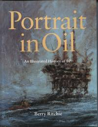PORTRAIT IN OIL : AN ILLUSTRATED HISTORY OF BP