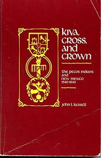 Kiva  Cross  and Crown: The Pecos Indians and New Mexico  1540 1840