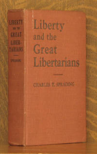 LIBERTY AND THE GREAT LIBERTARIANS - AN ANTHOLOGY ON LIBERTY,  A HAND-BOOK OF FREEDOM