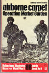 image of Airborne Carpet: Operation Market Garden (Ballantine's Illustrated History of World War II, Battle Book No. 9)