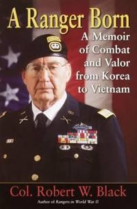 A Ranger Born : A Memoir of Combat and Valor from Korea to Vietnam