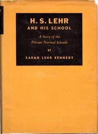 H. S. Lehr and His School: A Story of the Private Normal Schools