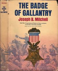 The Badge of Gallantry: Recollections of Civil War Congressional Medal of Honor Winners