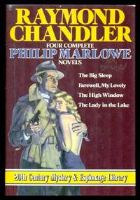 FOUR COMPLETE PHILIP MARLOWE NOVELS: The Big Sleep; Farewell  My Lovely; The High Window; The Lady in the Lake