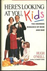 HERE'S LOOKING AT YOU, KIDS The Crowded Romance of Mom and Dad by  Hugh O'Neill - First Edition - 1991 - from Gibson's Books and Biblio.com