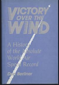 image of Victory over the Wind: A History of the Absolute World Air Speed Record