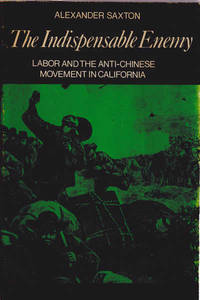 The Indispensable Enemy: Labor and the Anti-Chinese Movement in California