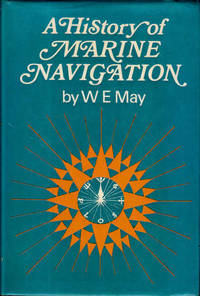 A History of Marine Navigation by May, William Edward - 1973