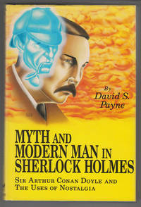 Myth and Modern Man in Sherlock Holmes:   Sir Arthur Conan Doyle and the  Uses of Nostalgia
