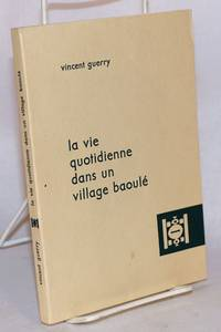 image of La vie quotidienne dans un village Baoulé; suivi d'une bibliographie sur la Société Baoulé par J. P. Chauveau