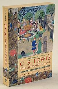 image of The Allegory of Love: A Study in Medieval Tradition
