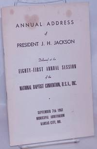 image of Annual address of President J. H. Jackson delivered at the eighty-first annual session of the National Baptist Convention, U. S. A., Inc., September 7th, 1961, Municipal Auditorium Kansas City, MO