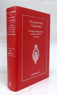 The Royal Irish Constabulary: A Complete Alphabetical List of Officers and Men, 1816-1922