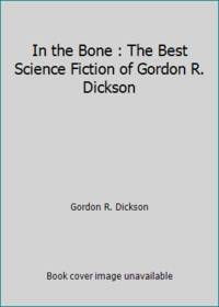 image of In the Bone : The Best Science Fiction of Gordon R. Dickson