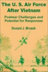 The Us Air Force After Vietnam: Postwar Challenges and Potential for Responses