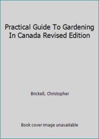 Practical Guide To Gardening In Canada Revised Edition