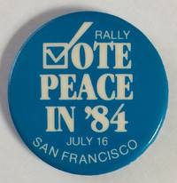 image of Rally / Vote Peace in '84 / July 16 / San Francisco [pinback button]
