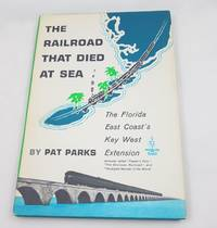 The Railroad That Died at Sea: The Florida East Coast's Key West Extension (Shortline RR Series)
