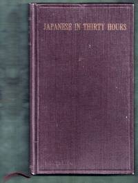 Japanese in Thirty Hours. First Course in Japanese Language for Either Class Room use or for Self Study.  Systematized Direct Method