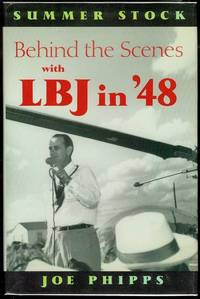 Summer Stock: Behind the Scenes With LBJ in '48 Recollections of a Political Drama