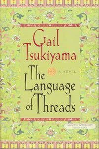 THE LANGUAGE OF THREADS by  Gail Tsukiyama - Signed - 1999. - from Bookfever.com, IOBA (SKU: 42291)
