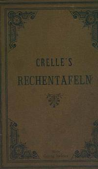 image of Dr. A. L. Creele's CALCULATING TABLES [RECHENTAFELN] giving the products of every two numbers from one to one thousand and their application to the multiplication and division of all numbers above one thousand, Revised by Dr. C. Bremiker.