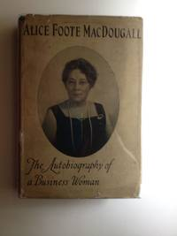 Alice Foote MacDougall The Autobiography of a Business Woman[