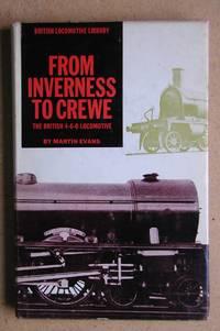 Inverness to Crewe: The British 4-6-0 Locomotive.