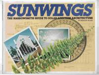 Sunwings The Harrowsmith Guide to Solar Addition Architecture