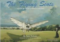 THE FLYING SCOTS : A Century of Aviation in Scotland