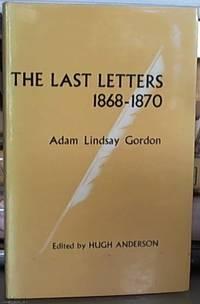 The Last Letters 1868-1870; Adam Lindsay Gordon to John Riddoch