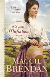 A Sweet Misfortune: A Novel (Virtues and Vices of the Old West)