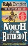 North to the Bitterroot (Sundown Riders) by Ralph Compton - 1996-02-05