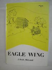 Eagle Wing by  J. Arch McLeod - Signed First Edition - from West of Eden Books (SKU: 6509)