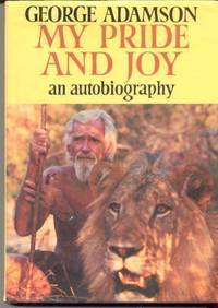 My Pride and Joy: Autobiography by  George Adamson - Hardcover - from World of Books Ltd and Biblio.co.uk