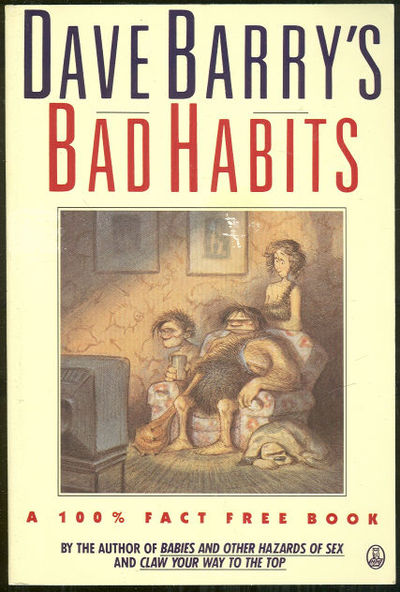 DAVE BARRY'S BAD HABITS A 100% Fact-Free Book by Dave Barry - Paperback -  Twelfth Printing - 1987 - from Gibson's Books and Biblio com