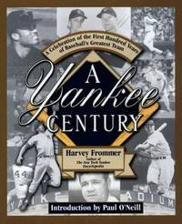 A Yankee Century : A Celebration of the First Hundred Years of Baseball's Greatest Team