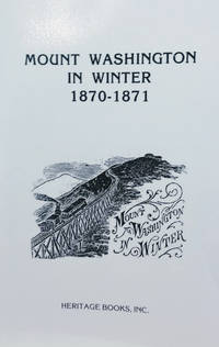 Mount Washington in Winter 1870-1871:  Or the Experiences of a Scientific  Expedition Upon the Highest Mountain in New England - 1870-1871 by  Charles H Hitchcock - Paperback - Reprint - 1993 - from Old Saratoga Books and Biblio.com