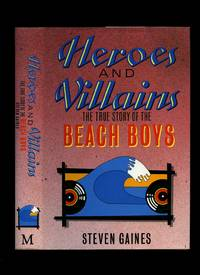 Heroes and Villains; The True Story of the Beach Boys