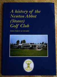 A History of the NEWTON ABBOT ( STOVER) Golf Club: First 60 years