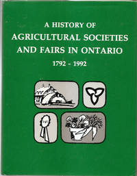 A Fair Share:  A History of Agricultural Societies and Fairs in Ontario 1792-1992