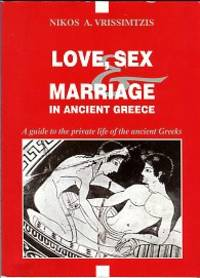 image of Love, Sex & Marriage In Ancient Greece: A Guide To The Private Life Of The Ancient Greeks