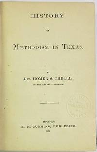 HISTORY OF METHODISM IN TEXAS. BY...OF THE TEXAS CONFERENCE