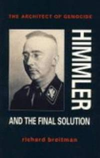 The Architect of Genocide : Himmler and the Final Solution