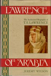 Lawrence of Arabia The Authorized Biography of T. E. Lawrence