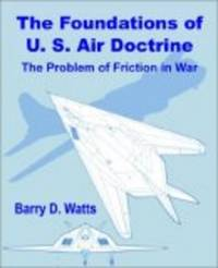 The Foundations of Us Air Doctrine: The Problem of Friction in War