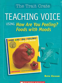 Teaching Voice Using How are you Peeling?: Foods with Moods (The Trait Crate, Grade 3) by  Ruth Culham - Paperback - 2007 - from Dinsmore Books and Biblio.com