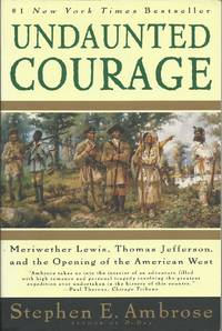 Undaunted Courage - Merriwether Lewis, Thomas Jefferson, and the Opening of the American West